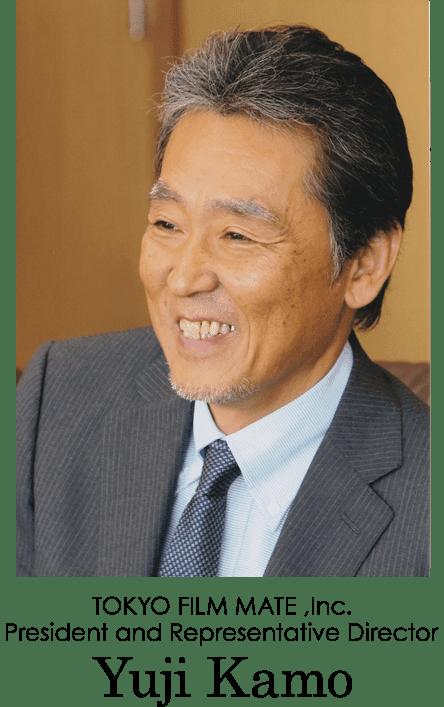 TOKYO FILM MATE President and Representative Director  Yuji Kamo
